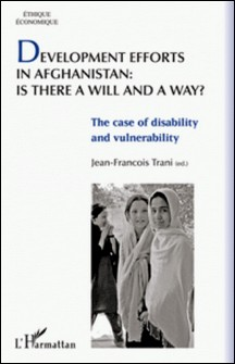 Development efforts in Afghanistan: is there a will and a way ? - The case of disability and vulnerability-Jean-François Trani
