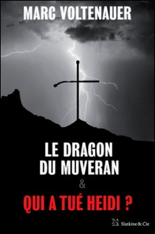 Le Dragon du Muveran - Qui a tué Heidi ? - Édition spéciale-Marc Voltenauer