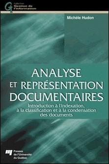Analyse et représentation documentaires - Introduction à l'indexation, à la classification et à la condensation des documents-Michèle Hudon