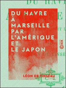 Du Havre à Marseille par l'Amérique et le Japon-Léon de Tinseau