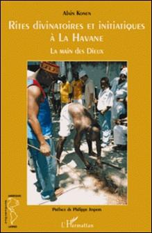 Rites divinatoires et initiatiques à La Havane - La main des Dieux-Alain Konen