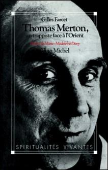 Thomas Merton, un trappiste face à l'Orient-Gilles Farcet