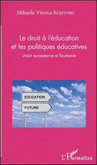 Le droit à l'éducation et les politiques éducatives - Union européenne et Roumanie-Mihaela-Viorica Rusitoru
