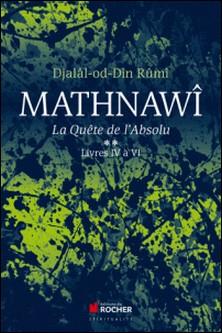 Mathnawî, la quête de l'absolu - Tome 2 - Tome 2, Livres IV à VI-Djalâl-od-Dîn Rumî