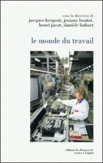 Le monde du travail-Henri Jacot , Collectif , Josiane Boutet , Jacques Kergoat , Danièle Linhart