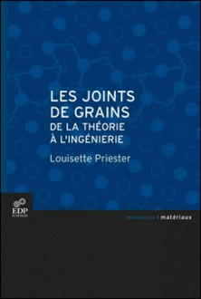 Les joints de grains - De la théorie à l'ingénierie-Louisette Priester