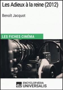 Les Adieux à la reine de Benoît Jacquot - Les Fiches Cinéma d'Universalis-Encyclopaedia Universalis