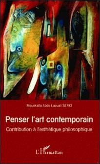 Penser l'art contemporain - Contribution à l'esthétique philosophique-Mounkaïla Abdo Laouali Serki