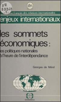 Les sommets économiques : les politiques nationales à l'heure de l'interdépendance-Georges de Ménil
