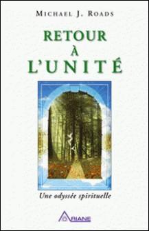 Retour à l'unité - Une odyssée spirituelle-Michael J. Roads , Jacques Gontier , Carl Lemyre