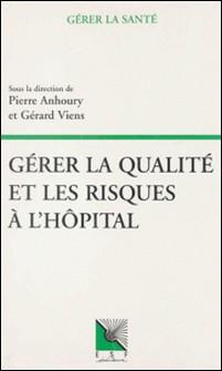 Gérer la qualité et les risques à l'hôpital-Pierre Anhoury , Collectif , Gérard Viens