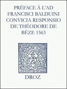 Recueil des opuscules 1566. Préface à l'Ad Fr. Balduini convicia responsio de Théodore de Bèze (1563)-Max Engammare , Laurence Vial-Bergon