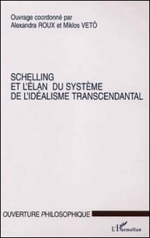 Schelling et l'élan du Système de l'Idéalisme Transcendantal. - Colloque du C.H.R.I.A. de Poitiers, avril 2000-Alexandra Roux , Collectif , Miklos Vetö