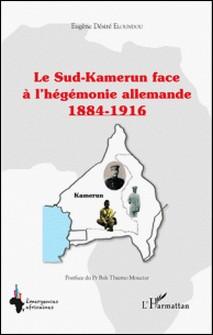 Le Sud-Kamerun face à l'hégémonie allemande (1884-1916)-Eugène Désiré Eloundou