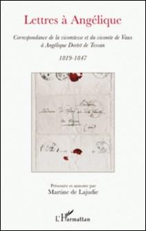 Lettres à Angélique - Correspondance de la vicomtesse et du vicomte de Vaux à Angélique Dortet de Tessan-Martine de Lajudie