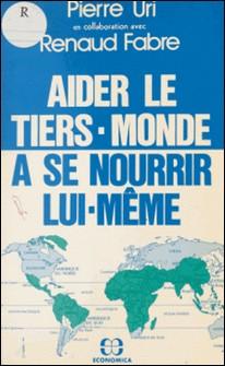 Aider le Tiers-Monde à se nourrir lui-même-Renaud Fabre , Pierre Uri