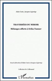 Traversées du miroir - Mélanges offerts à Erika Tunner-Jacques Lajarrige , Alain Cozic