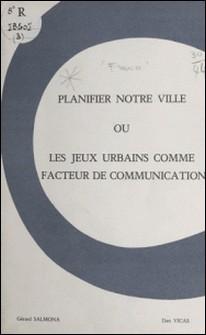 Planifier notre ville - Ou Les jeux urbains comme facteur de communication-COFROR , Gérard Salmona , Dan Vicas