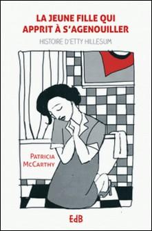 La jeune fille qui apprit à se mettre à s'agenouiller - Histoire d'Etty Hillesum-Patricia McCarthy