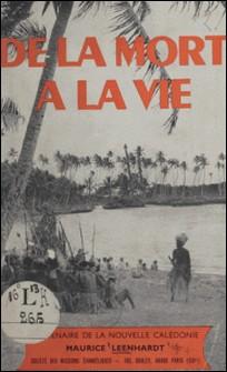 Centenaire de la Nouvelle-Calédonie, 1853-1953. De la mort à la vie - L'Évangile en Nouvelle-Calédonie-Maurice Leenhardt