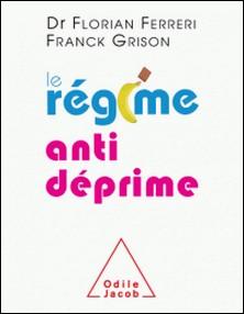 Le régime antidéprime - Etre zen et positif grâce à l'alimentation-Florian Ferreri , Franck Grison