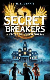 Secret breakers (À l'école des décrypteurs) Tome 1 - Le Code de l'Oiseau de Feu-H.L. Dennis