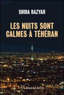 Les nuits sont calmes à Téhéran - Un roman poignant sur l'Iran d'hier et d'aujourd'hui-Shida Bazyar
