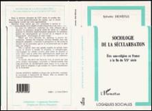 Sociologie de la sécularisation - Être sans-religion en France à la fin du XXe siècle-Sylvette Denèfle