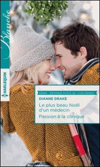 Le plus beau Noël d'un médecin - Passion à la clinique-Dianne Drake
