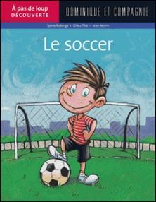 Le soccer-Jean Morin , Gilles Tibo , Sylvie Roberge