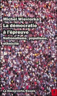 LA DEMOCRATIE A L'EPREUVE. Nationalisme, populisme, ethnicité-Michel Wieviorka