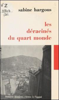 Les déracinés du quart monde-Sabine Hargous