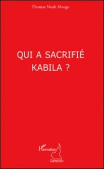 Qui a sacrifié Kabila ?-Thomas Noah Mvogo