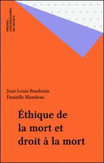 Éthique de la mort et droit à la mort-Danielle Blondeau , Jean-Louis Baudouin