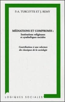 Médiations et compromis : institutions religieuses et symboliques sociales. - Contributions à une relecture des classiques de la sociologie-Jean Remy