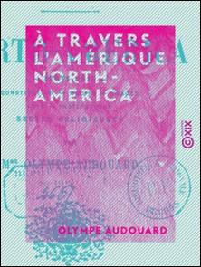 À travers l'Amérique - North-America - États-Unis : constitution, mours, usages, lois, institutions, sectes religieuses-Olympe Audouard