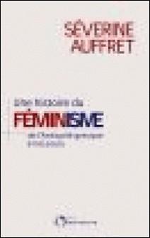 Une histoire du féminisme de l'Antiquité grecque à nos jours-Séverine Auffret
