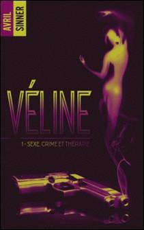 Véline - tome 1 - Sexe, crime & thérapie : un thriller torride, une romance à suspense - Avril Sinner