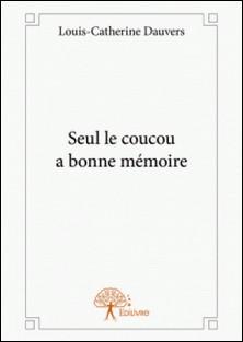 Seul le coucou a bonne mémoire-Louis-Catherine Dauvers