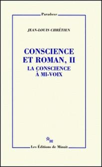 Conscience et roman - Tome 2, La conscience à mi-voix-Jean-Louis Chrétien