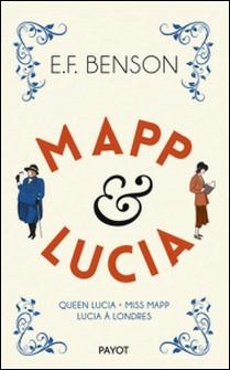 Mapp & Lucia - Queen Lucia ; Miss Mapp ; Lucia à Londres - Edward Frederick Benson