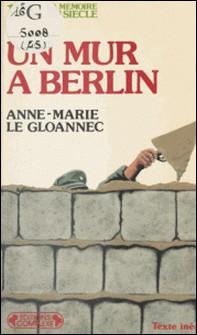 Un Mur à Berlin - 1961-Anne-Marie Le Gloannec