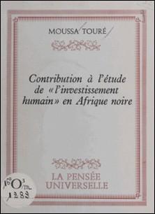 Contribution à l'étude de l'investissement humain en Afrique noire-Moussa Toure