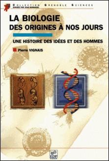 La biologie, des origines à nos jours. Une histoire des idées et des hommes-Pierre Vignais