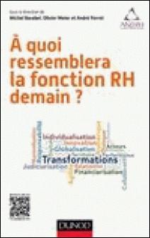 A quoi ressemblera la fonction RH demain-Michel Barabel , Olivier Meier , André Perret