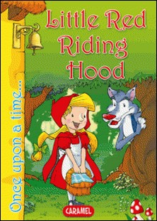 Little Red Riding Hood - Tales and Stories for Children-Jacob and Wilhelm Grimm , Jesús Lopez Pastor , Once Upon a Time