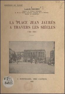 La place Jean-Jaurès à travers les siècles - Notre-Dame des Tables : 819-1794. La halle aux Colonnes : 1808-1912-Louis-H. Escuret