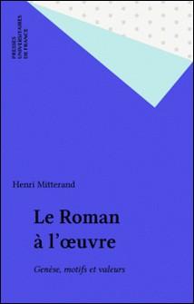 Le roman à l'oeuvre - Genèse et valeurs-Henri Mitterand