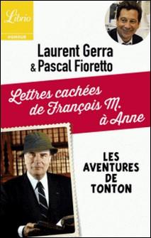 Lettres cachées de François M. à Anne - Les aventures de Tonton-Laurent Gerra , Pascal Fioretto