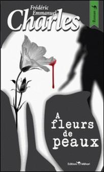 À fleurs de peaux-Frédéric-Emmanuel Charles